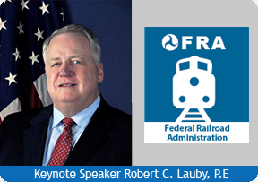 Keynote: Robert C. Lauby, P.E., Associate Administrator for Railroad Safety & Chief Safety Officer, Federal Railroad Administration